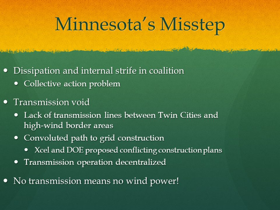 Minnesotas Misstep Dissipation and internal strife in coalition Collective action problem Transmission void Lack of transmission lines between Twin Ci