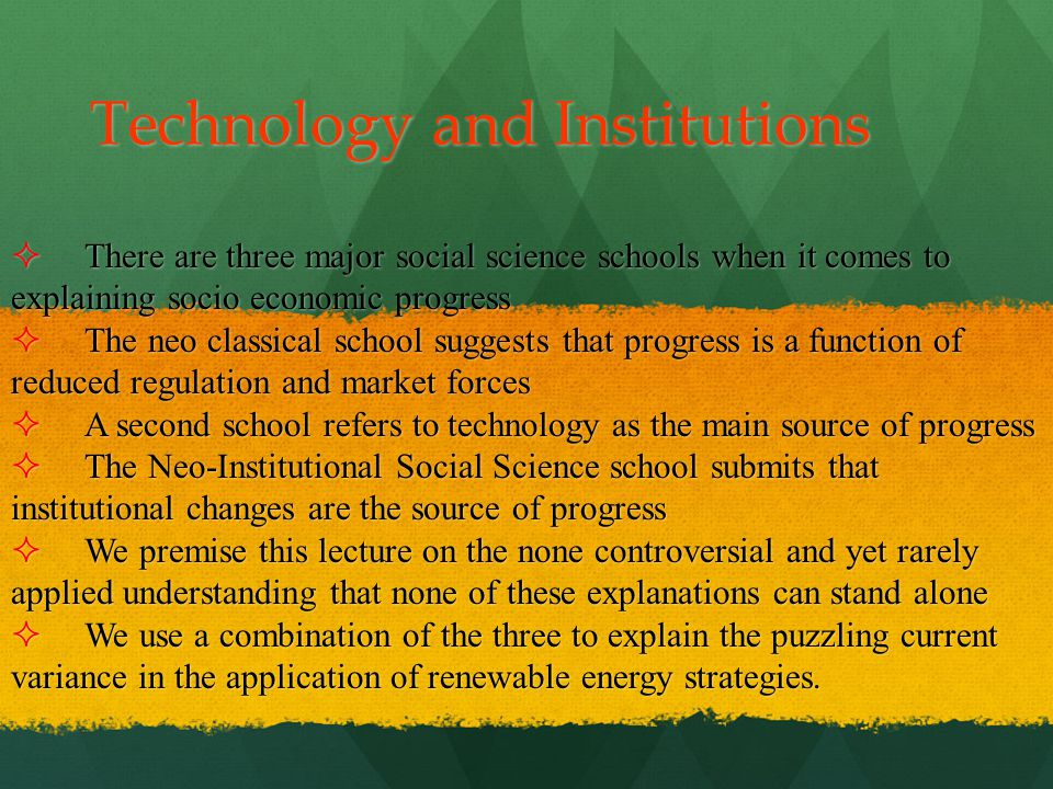 Technology and Institutions There are three major social science schools when it comes to explaining socio economic progress There are three major soc
