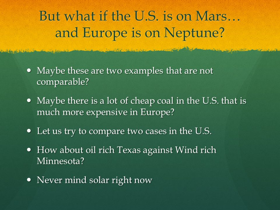 But what if the U.S. is on Mars… and Europe is on Neptune? Maybe these are two examples that are not comparable? Maybe these are two examples that are