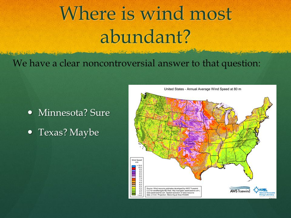 Where is wind most abundant. Minnesota. Sure Texas.