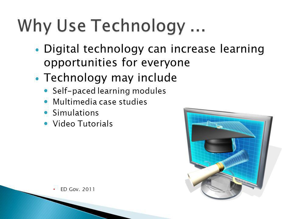 Digital technology can increase learning opportunities for everyone Technology may include Self-paced learning modules Multimedia case studies Simulations Video Tutorials ED Gov.