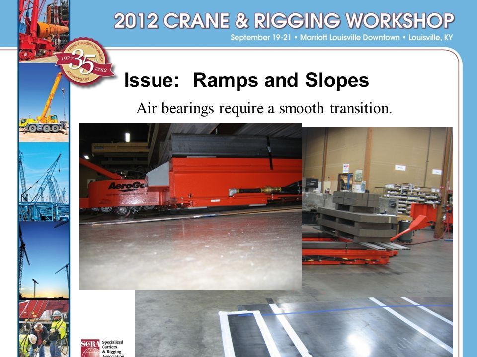 Issue: Ramps and Slopes Air bearings require a smooth transition.