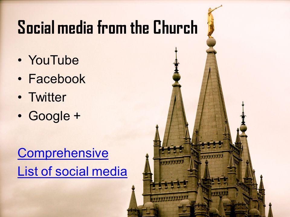 YouTube Facebook Twitter Google + Comprehensive List of social media Social media from the Church
