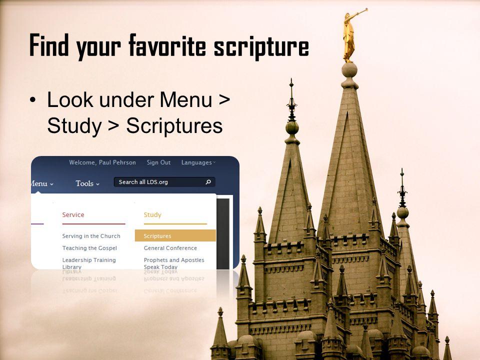 Look under Menu > Study > Scriptures Find your favorite scripture