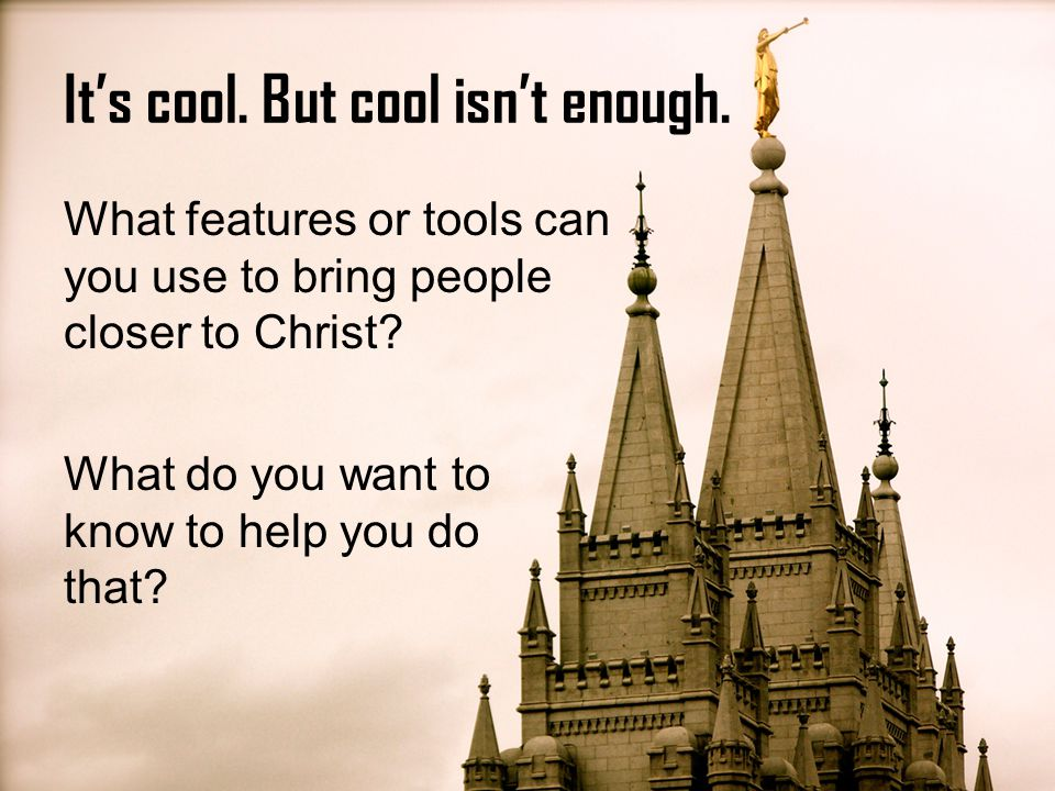 What features or tools can you use to bring people closer to Christ.
