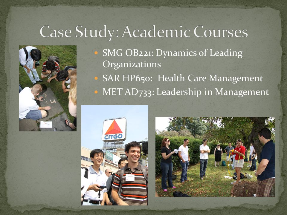 SMG OB221: Dynamics of Leading Organizations SAR HP650: Health Care Management MET AD733: Leadership in Management