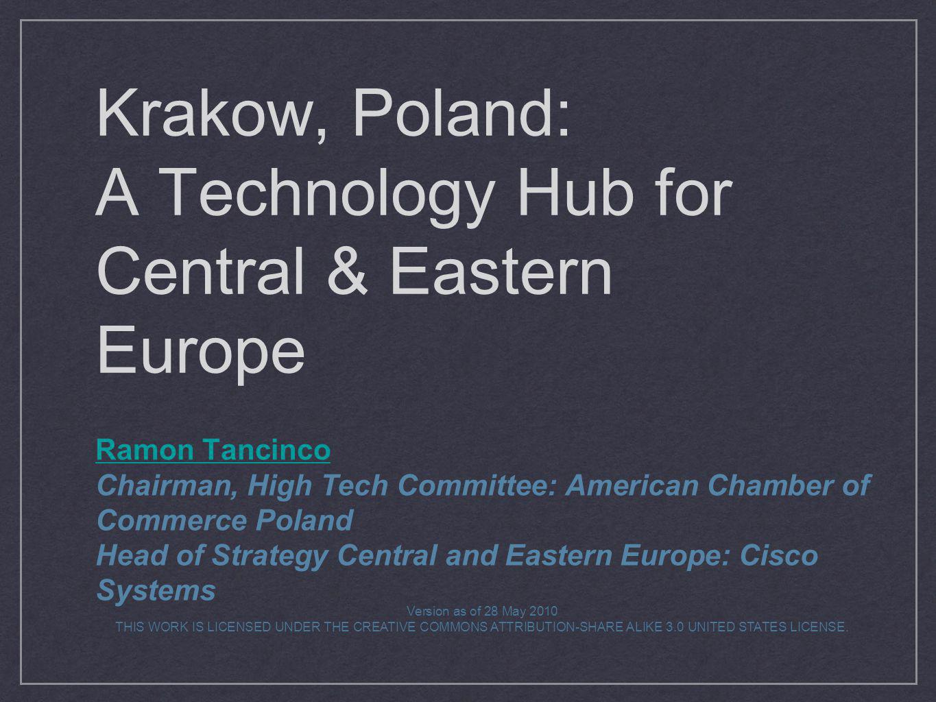 Krakow, Poland: A Technology Hub for Central & Eastern Europe Ramon Tancinco Chairman, High Tech Committee: American Chamber of Commerce Poland Head o