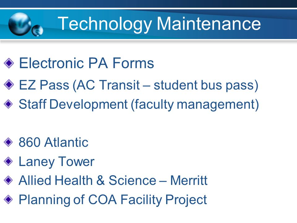 Technology Maintenance Electronic PA Forms EZ Pass (AC Transit – student bus pass) Staff Development (faculty management) 860 Atlantic Laney Tower Allied Health & Science – Merritt Planning of COA Facility Project