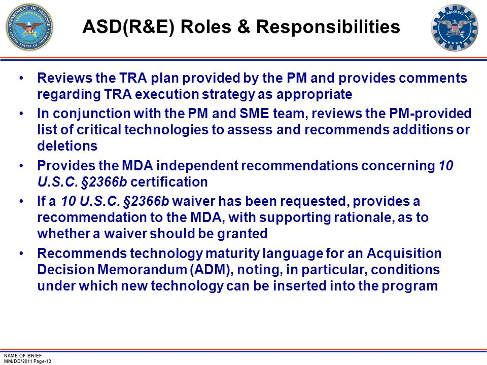NAME OF BRIEF MM/DD/2011 Page-13 ASD(R&E) Roles & Responsibilities Reviews the TRA plan provided by the PM and provides comments regarding TRA executi