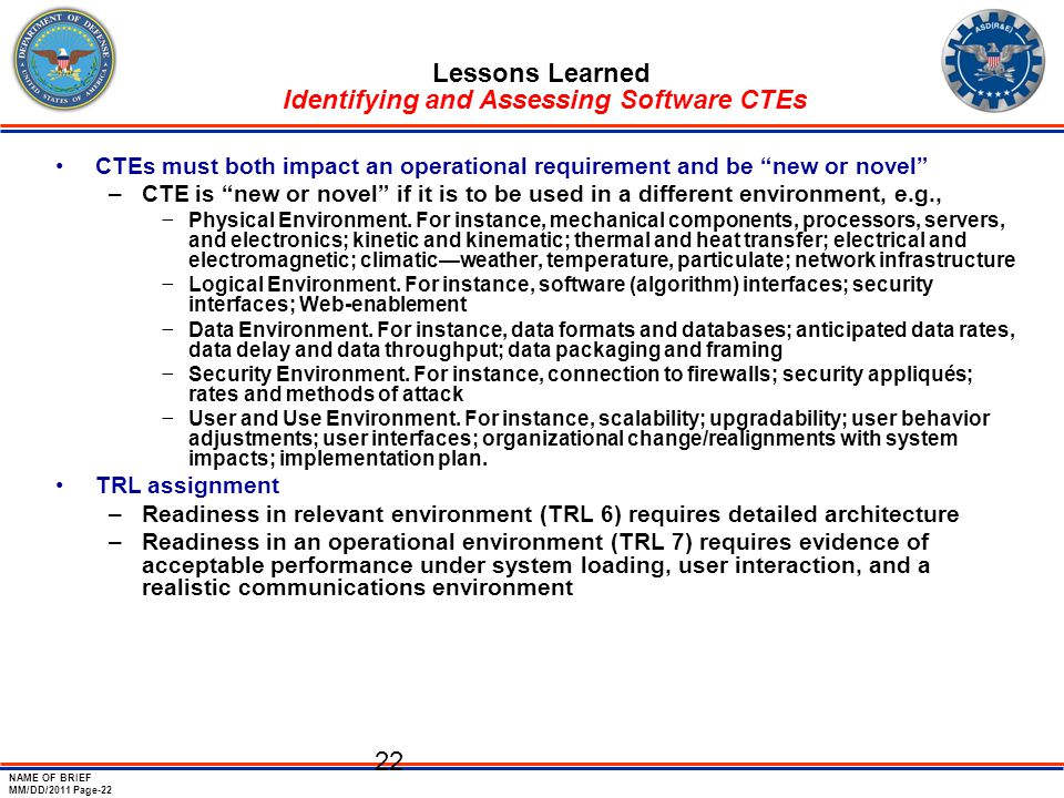 NAME OF BRIEF MM/DD/2011 Page-22 22 Lessons Learned Identifying and Assessing Software CTEs CTEs must both impact an operational requirement and be ne