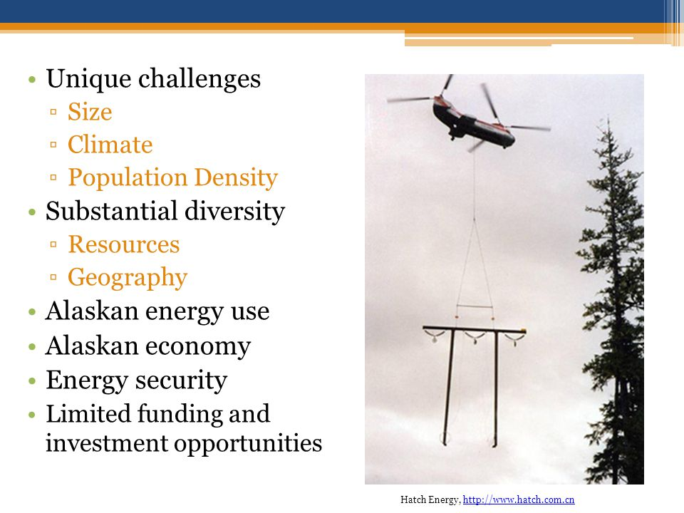 Unique challenges Size Climate Population Density Substantial diversity Resources Geography Alaskan energy use Alaskan economy Energy security Limited