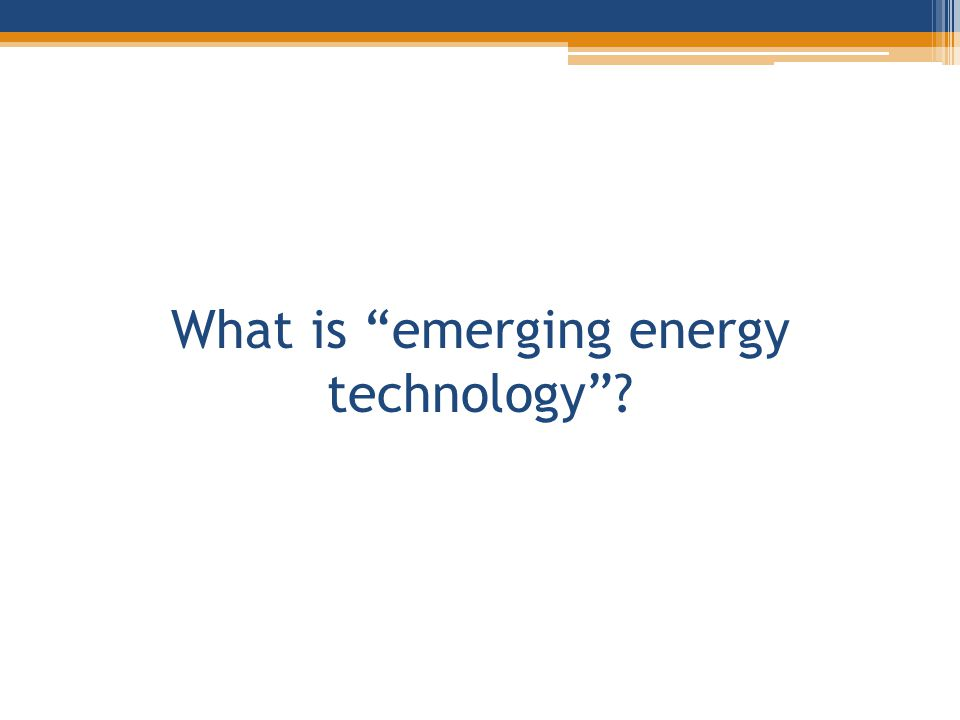 What is emerging energy technology?