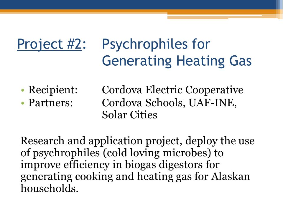 Project #2:Psychrophiles for Generating Heating Gas Recipient:Cordova Electric Cooperative Partners:Cordova Schools, UAF-INE, Solar Cities Research an