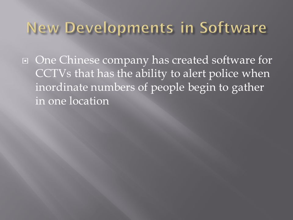 One Chinese company has created software for CCTVs that has the ability to alert police when inordinate numbers of people begin to gather in one location