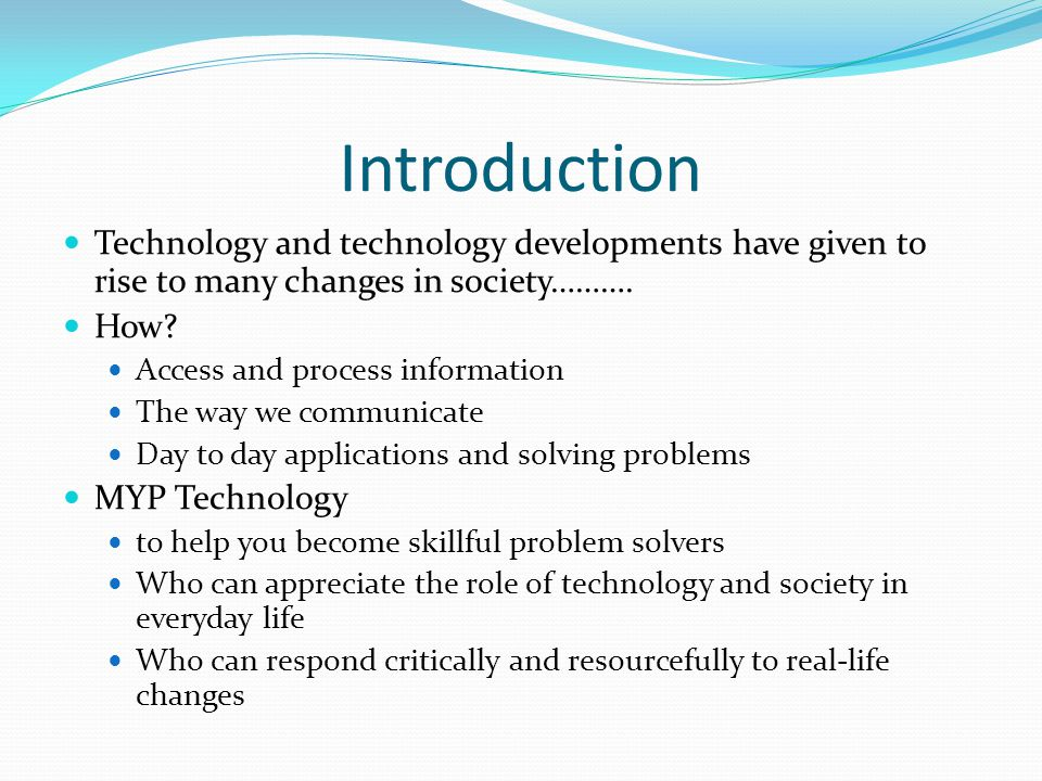 Introduction Technology and technology developments have given to rise to many changes in society……….