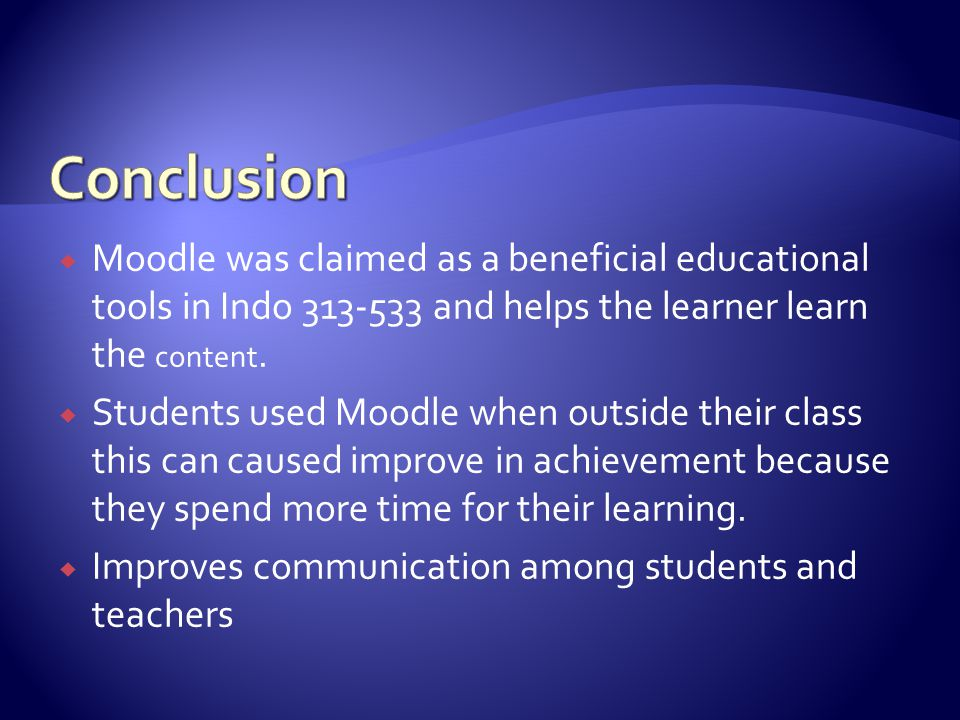 Moodle was claimed as a beneficial educational tools in Indo 313-533 and helps the learner learn the content.