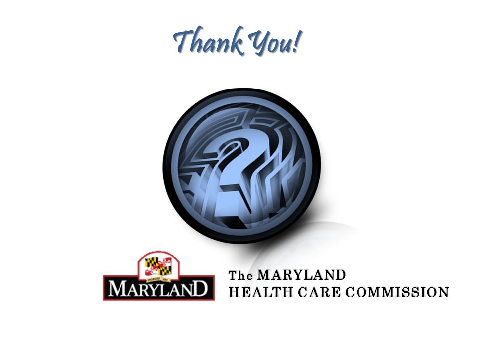 The MARYLAND HEALTH CARE COMMISSION Thank You!