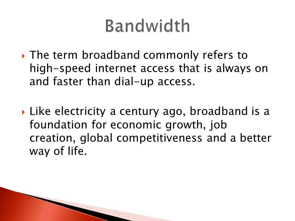 The term broadband commonly refers to high-speed internet access that is always on and faster than dial-up access.