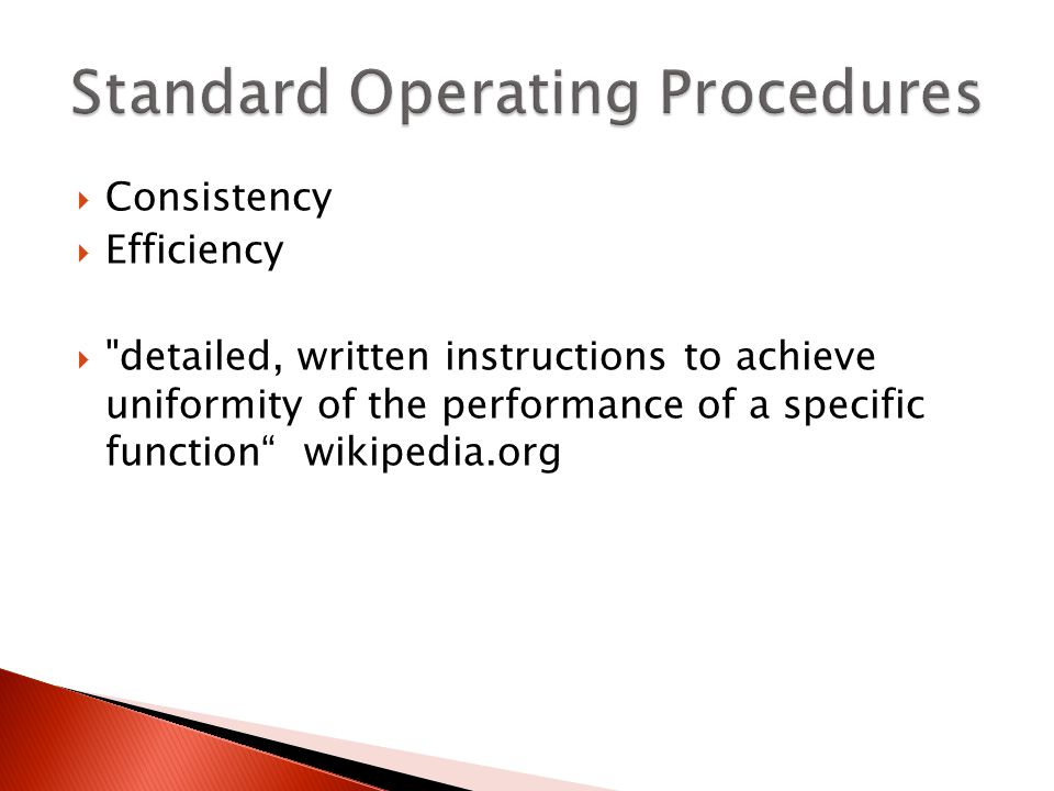 Consistency Efficiency detailed, written instructions to achieve uniformity of the performance of a specific function wikipedia.org