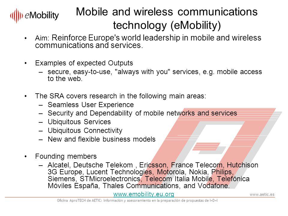 www.aetic.es Oficina AproTECH de AETIC: Información y asesoramiento en la preparación de propuestas de I+D+I Mobile and wireless communications technology (eMobility) Aim: Reinforce Europe s world leadership in mobile and wireless communications and services.