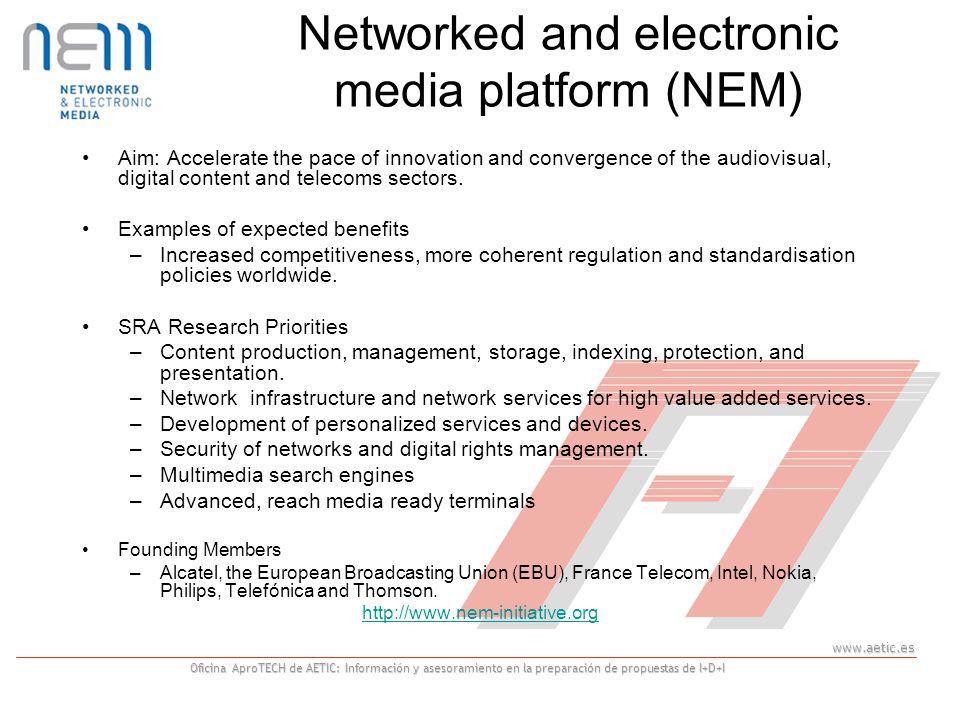www.aetic.es Oficina AproTECH de AETIC: Información y asesoramiento en la preparación de propuestas de I+D+I Networked and electronic media platform (NEM) Aim: Accelerate the pace of innovation and convergence of the audiovisual, digital content and telecoms sectors.