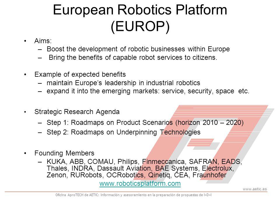 www.aetic.es Oficina AproTECH de AETIC: Información y asesoramiento en la preparación de propuestas de I+D+I European Robotics Platform (EUROP) Aims: –Boost the development of robotic businesses within Europe – Bring the benefits of capable robot services to citizens.