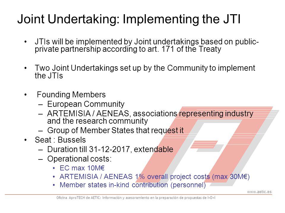 www.aetic.es Oficina AproTECH de AETIC: Información y asesoramiento en la preparación de propuestas de I+D+I Joint Undertaking: Implementing the JTI JTIs will be implemented by Joint undertakings based on public- private partnership according to art.