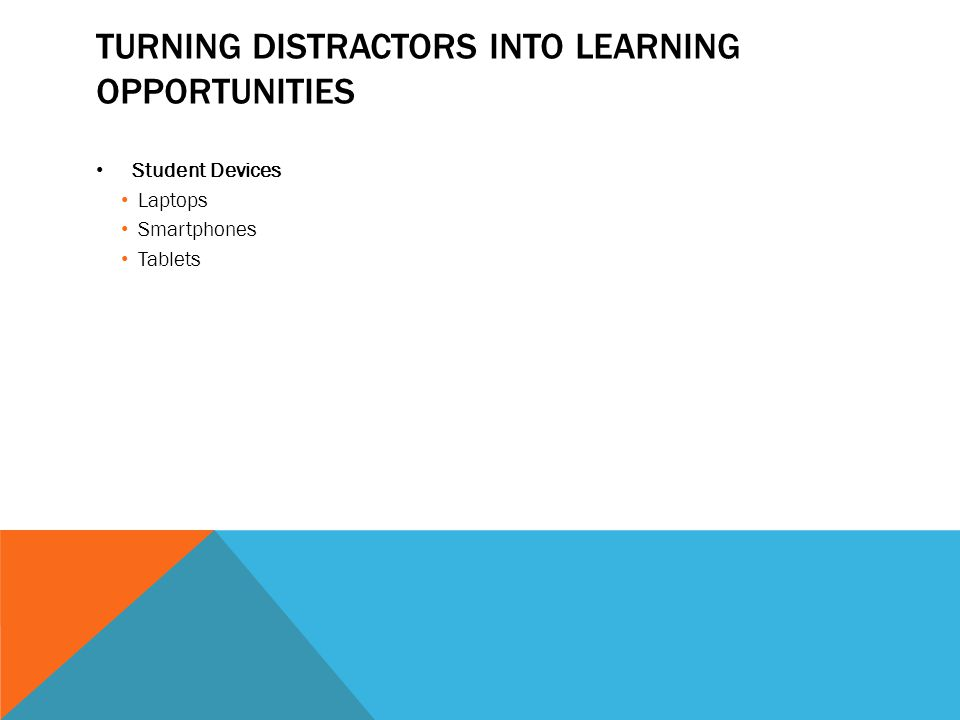 TURNING DISTRACTORS INTO LEARNING OPPORTUNITIES Student Devices Laptops Smartphones Tablets