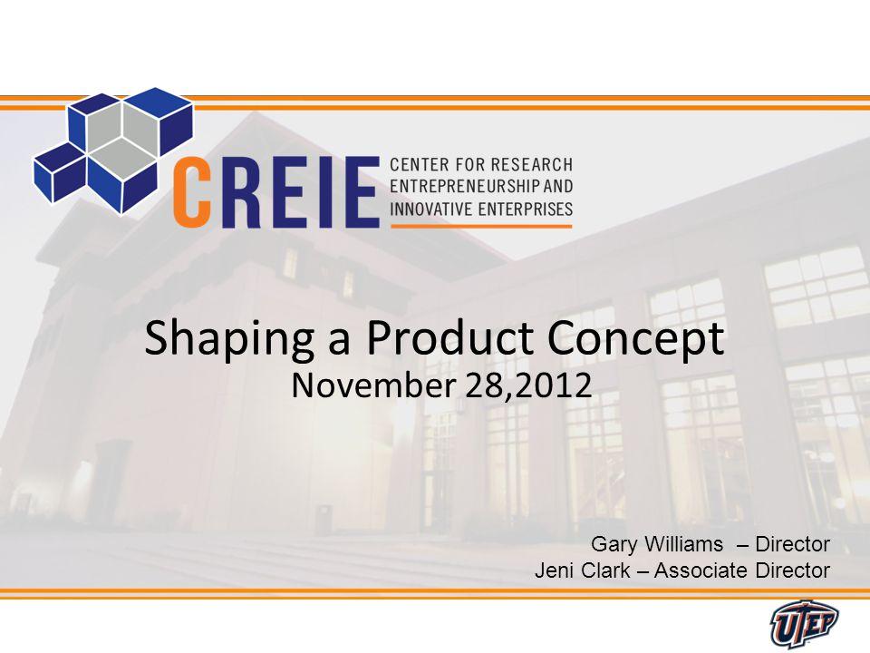 1 Gary Williams – Director Jeni Clark – Associate Director Shaping a Product Concept November 28,2012