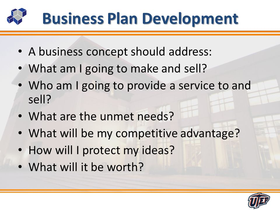 16 Business Plan Development A business concept should address: What am I going to make and sell.