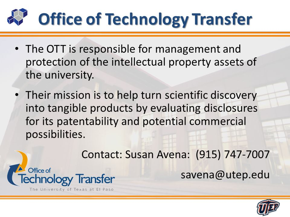 4 Office of Technology Transfer The OTT is responsible for management and protection of the intellectual property assets of the university.