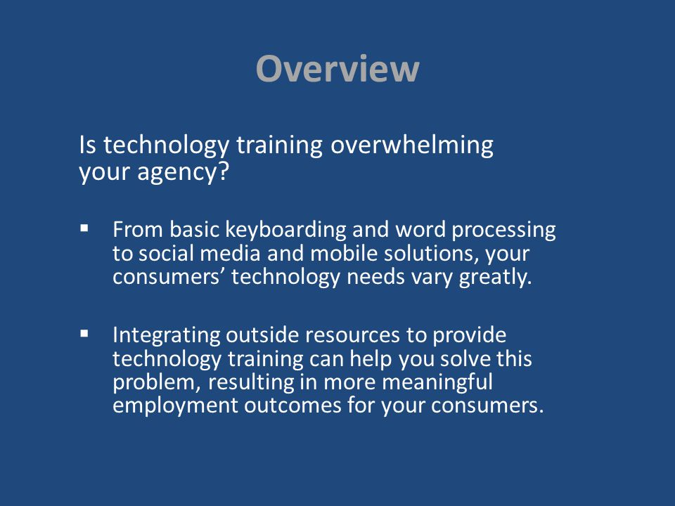 Overview Is technology training overwhelming your agency.