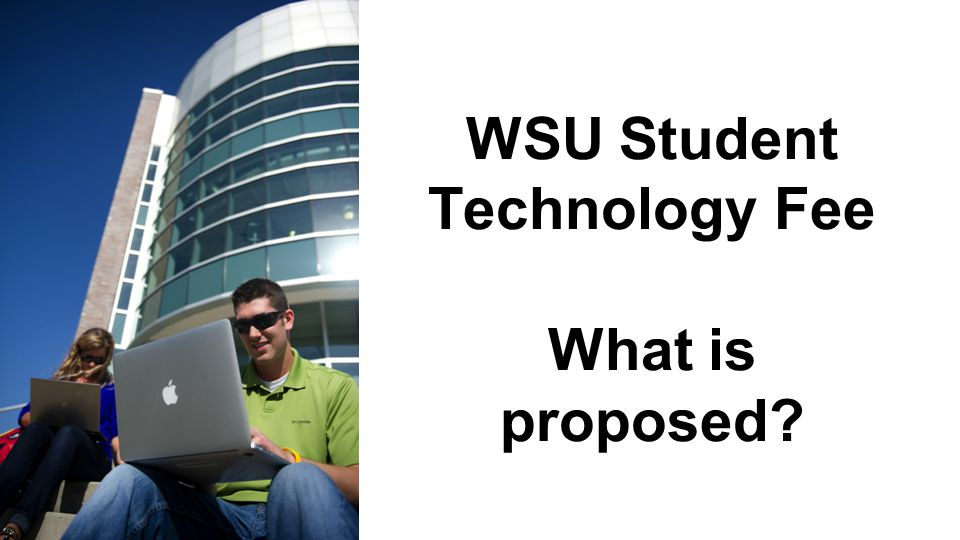 WSU Student Technology Fee What is proposed?