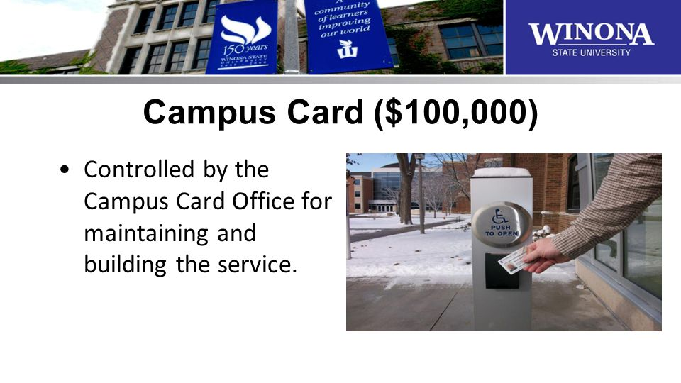 Campus Card ($100,000) Controlled by the Campus Card Office for maintaining and building the service.