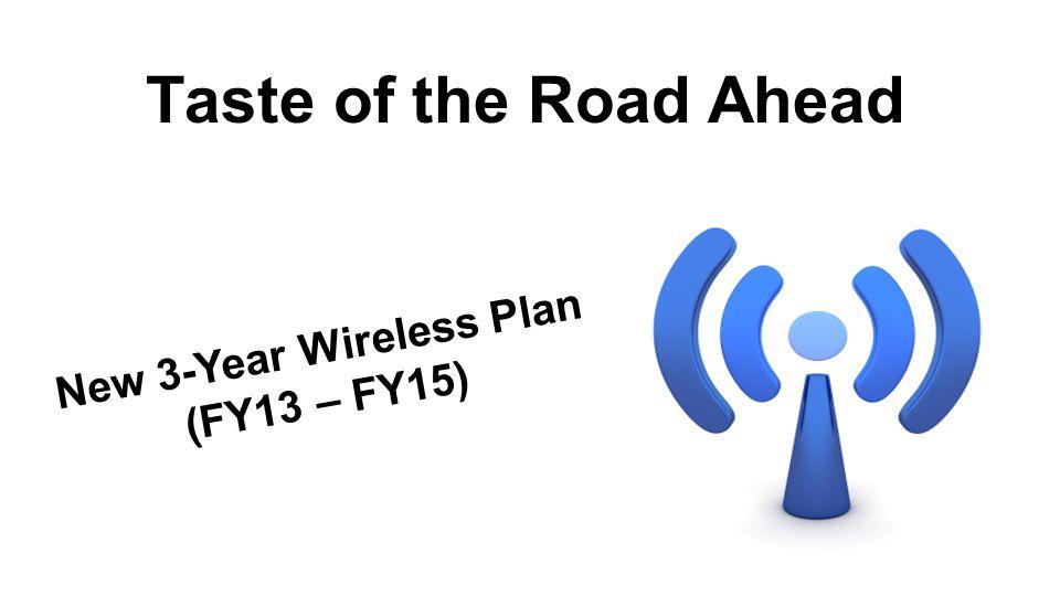 Taste of the Road Ahead New 3-Year Wireless Plan (FY13 – FY15)