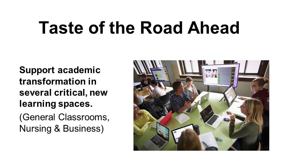 Support academic transformation in several critical, new learning spaces. (General Classrooms, Nursing & Business)