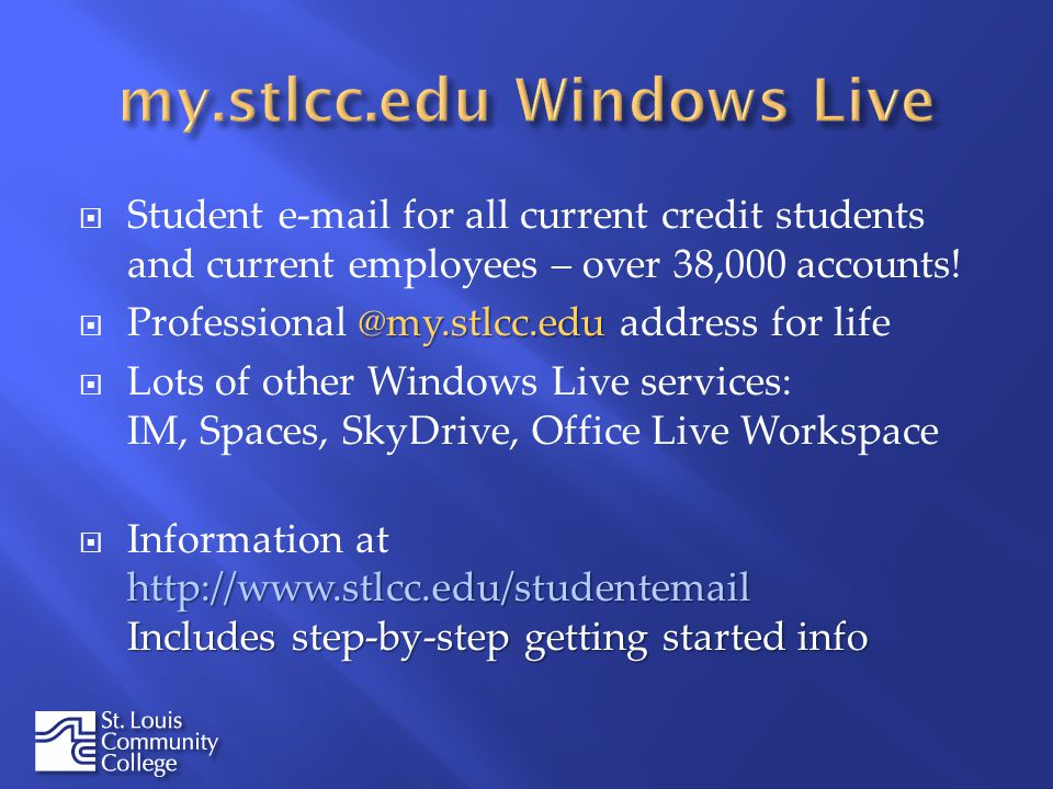 Student e-mail for all current credit students and current employees – over 38,000 accounts! @my.stlcc.edu Professional @my.stlcc.edu address for life
