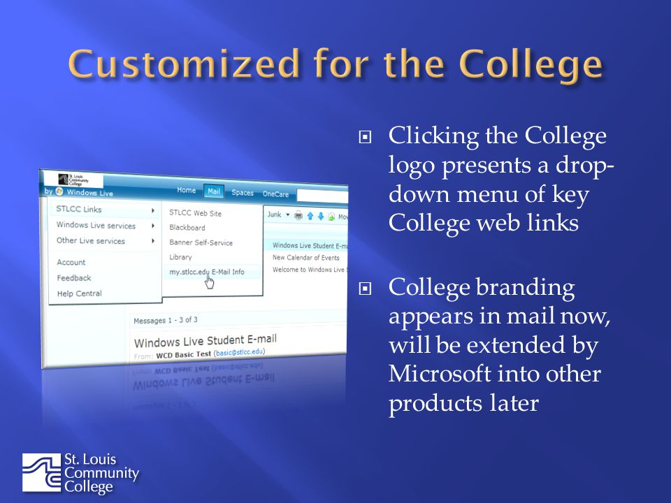 Clicking the College logo presents a drop- down menu of key College web links College branding appears in mail now, will be extended by Microsoft into other products later