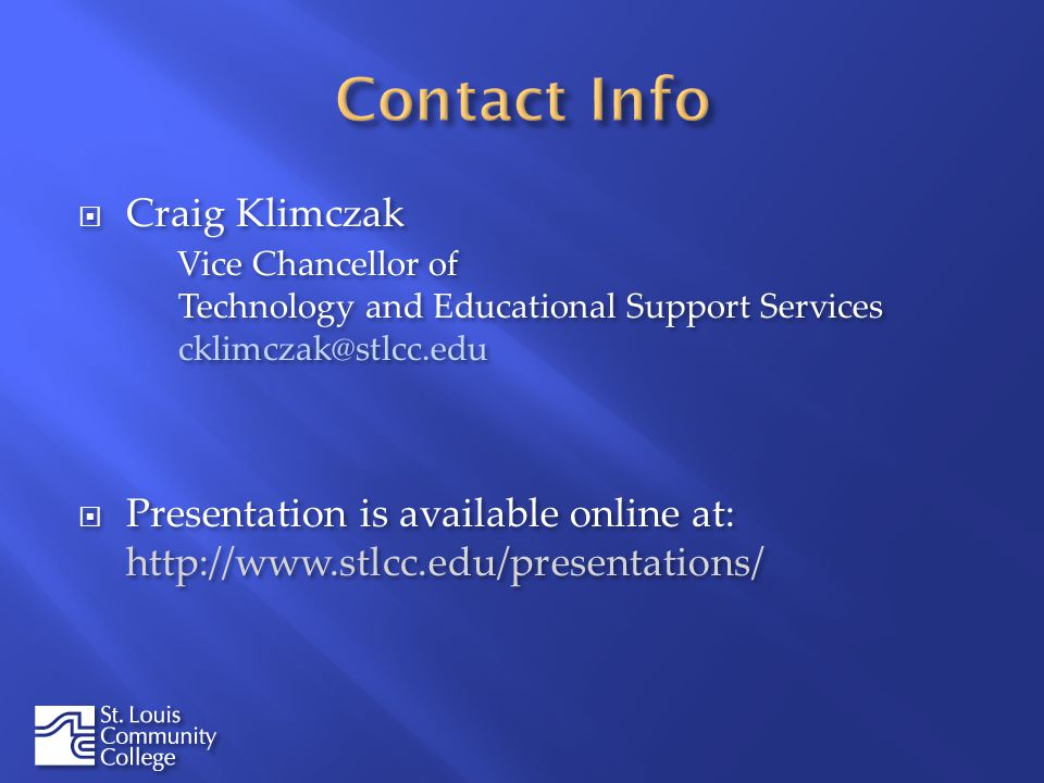 Craig Klimczak Vice Chancellor of Technology and Educational Support Services cklimczak@stlcc.edu Presentation is available online at: http://www.stlc