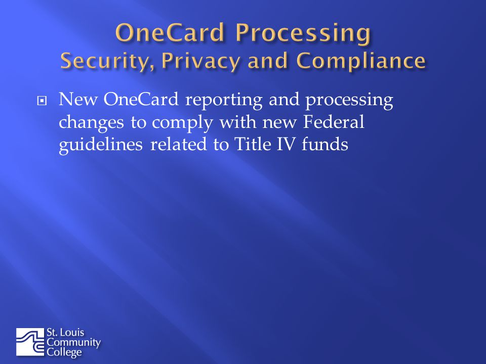 New OneCard reporting and processing changes to comply with new Federal guidelines related to Title IV funds