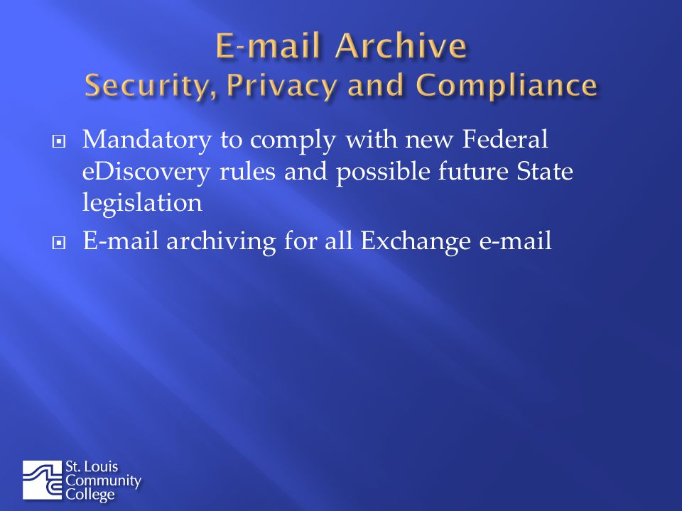 Mandatory to comply with new Federal eDiscovery rules and possible future State legislation  archiving for all Exchange