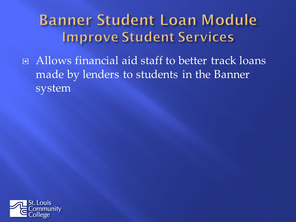 Allows financial aid staff to better track loans made by lenders to students in the Banner system