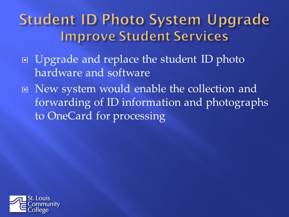 Upgrade and replace the student ID photo hardware and software New system would enable the collection and forwarding of ID information and photographs to OneCard for processing