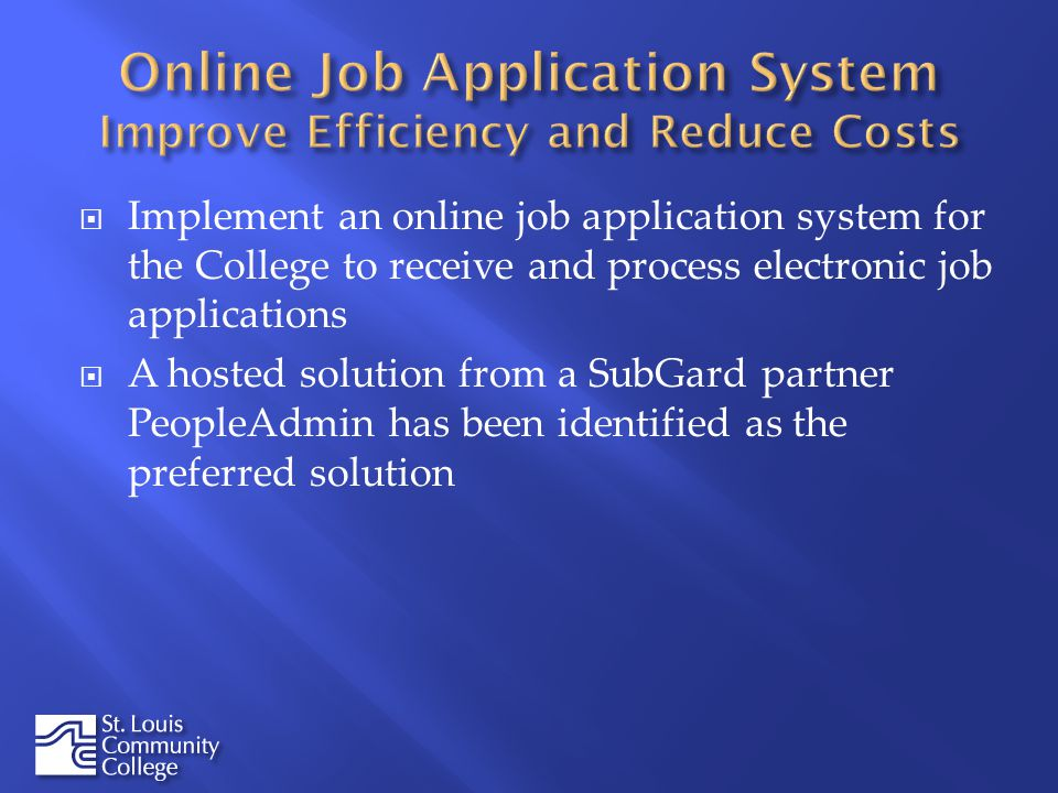 Implement an online job application system for the College to receive and process electronic job applications A hosted solution from a SubGard partner PeopleAdmin has been identified as the preferred solution