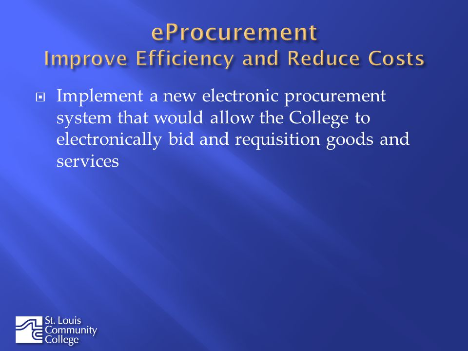 Implement a new electronic procurement system that would allow the College to electronically bid and requisition goods and services