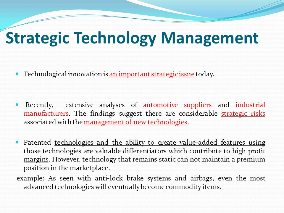 Strategic Technology Management Technological innovation is an important strategic issue today. Recently, extensive analyses of automotive suppliers a