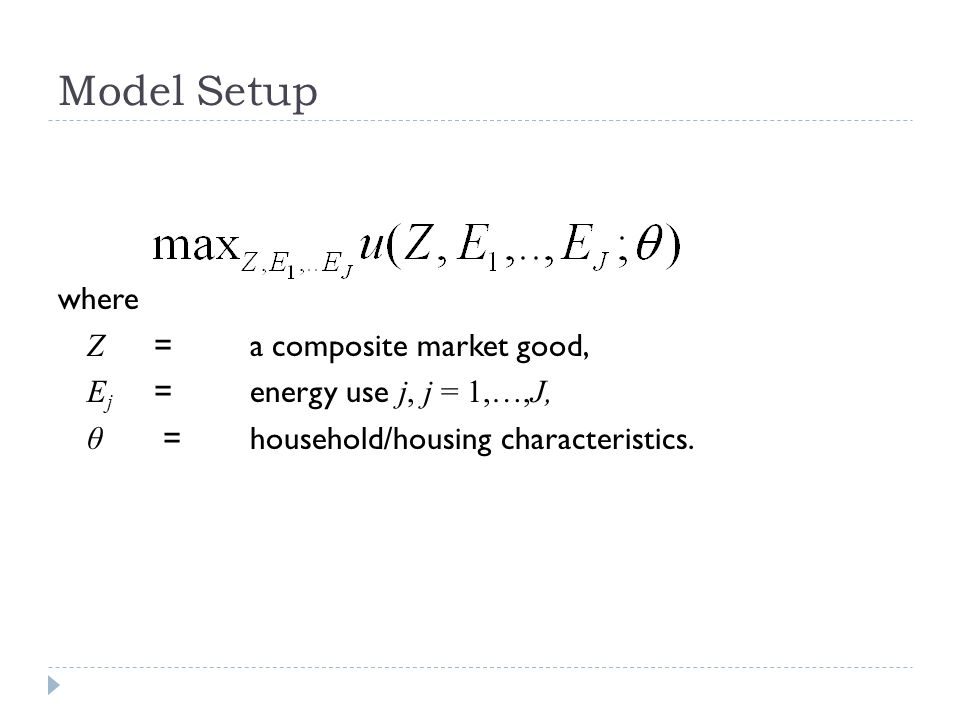 Model Setup where Z =a composite market good, E j =energy use j, j = 1,…,J, θ =household/housing characteristics.