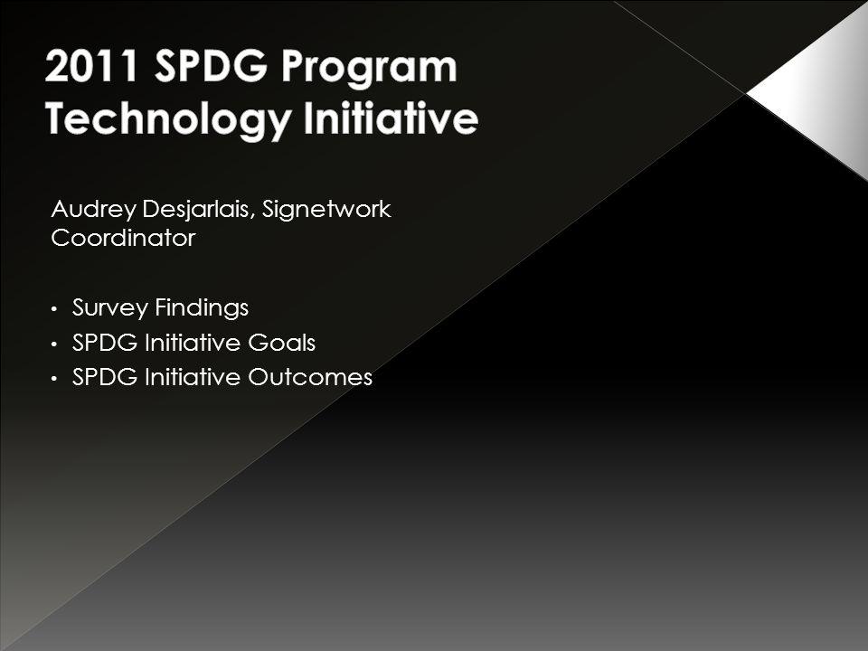 Audrey Desjarlais, Signetwork Coordinator Survey Findings SPDG Initiative Goals SPDG Initiative Outcomes