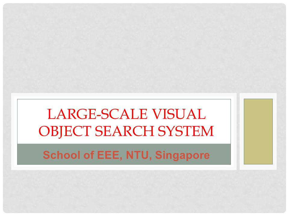 LARGE-SCALE VISUAL OBJECT SEARCH SYSTEM School of EEE, NTU, Singapore
