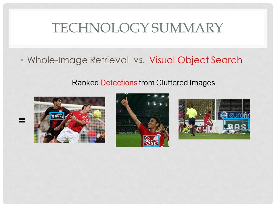 TECHNOLOGY SUMMARY Whole-Image Retrieval Visual Object Search vs.